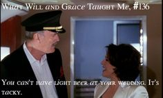 What Will & Grace taught me: You can't have light beer at your wedding. It's tacky. Grace Adler, Will And Grace, Beer Humor, Great Tv Shows, Light Beer, I Love To Laugh, Karen Walker, Movies Showing, Spirit Animal
