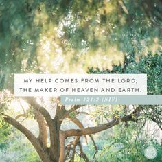 """""""My help comes from the LORD, the Maker of heaven and earth."""" Psalm 121:2 (NIV)"""