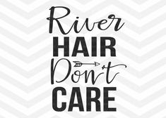 River Hair Dont Care SVG File Cut File River SVG by SVGBoutique