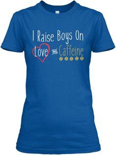 I Raise Boys On Love and Caffeine