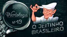 O JEITINHO BRASILEIRO | Nerdologia 19