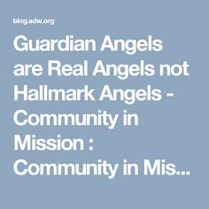 Guardian Angels are Real Angels not Hallmark Angels - Community in Mission : Community in Mission