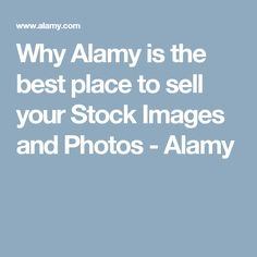 Why Alamy is the best place to sell your Stock Images and Photos - Alamy