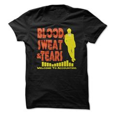 Make this awesome proud Accountant: Blood Sweat & Tears - Welcome To The World Of Accounting as a great gift Shirts T-Shirts for Accountantes