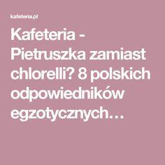 Kafeteria - Pietruszka zamiast chlorelli? 8 polskich odpowiedników egzotycznych…