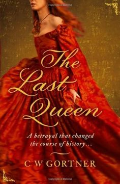 The Last Queen by C W Gortner…
