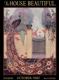 This cover has not only a great peacock, but a red roofed cottage. The artist was Josephine Libbey.  Source: 1920 House Beautiful From the Antique Home Style collection.
