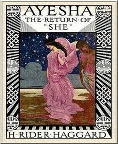 A book about an interesting woman: Ayesha - The Return of She by H. Rider Haggard