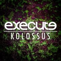 Execute - Kolossus [OUT NOW - FREE DOWNLOAD] by Execute on SoundCloud