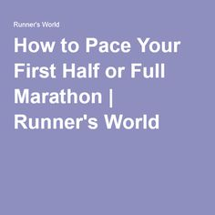 How to Pace Your First Half or Full Marathon | Runner's World