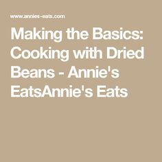 Making the Basics: Cooking with Dried Beans - Annie's EatsAnnie's Eats