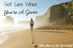 Self Care When You're A Giver - http://www.littleblogonthehomestead.com/self-care-youre-giver/