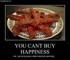 you can't buy happiness bacon - Google Search