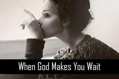 When God makes you wait