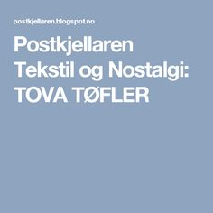 Postkjellaren Tekstil og Nostalgi: TOVA TØFLER Nostalgia, Men, Baby, Guys, Baby Humor, Infant, Babies, Babys