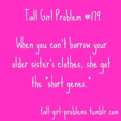 This kills me!  I can never borrow most people's clothes because they're always too short for me!!