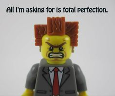 THE LEGO MOVIE QUOTE president business. all im asking for is total perfection! funny boss