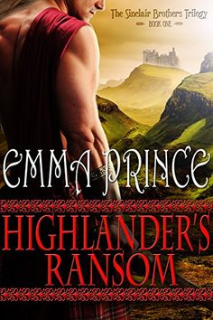 Best Scottish Highlander Romance Novels to Read 2019 Edition - Highlander's Ransom: The Sinclair Brothers Trilogy, Book 1 Best Romance Novels, Historical Romance Books, Romance Authors, Kindle, Novels To Read, Bride Book, Digital Text, Book 1, Prince