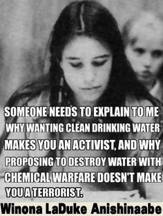"""#quote Winona LaDuke Anishinaabe: """"Explain why wanting clean drinking water makes you an activist & why proposing to destroy water with chemical warfare doesn't make you a terrorist."""" ~ Winona LaDuke Anishinaabe"""
