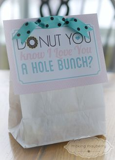 "A valentine idea. ""Donut you know I love you a hole bunch?"""