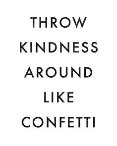 Throw Kindness Around Like Confetti - Inspirational Quote - Motivational Quote - Inspirational Poster - Motivational Poster Throw Kindness Around Like Confetti - Inspirational Quote - Motivational Quote - Inspirational Poste Motivational Quotes For Workplace, Workplace Quotes, Inspirational Posters, Work Quotes, Wisdom Quotes, Success Quotes, Quotes To Live By, Me Quotes, Motivational Posters