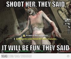 #gamergirl  Sneak up with the shotgun, go to kill her with one shot, freak out and miss!  HAHA!