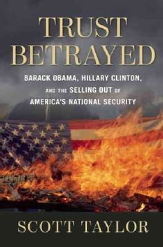Trust Betrayed: Barack Obama, Hillary Clinton, and the Selling Out of America's National Security (Hardcover) | Overstock.com Shopping - The Best Deals on General