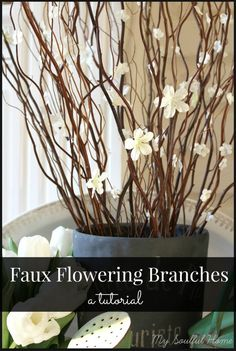 "Faux Flowering Branches - a tutorial Learn how a little ""faux"" goes a long way on these tall willow branches, Real- ish, relaxing to make & re-usable!"
