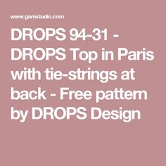 DROPS 94-31 - DROPS Top in Paris with tie-strings at back  - Free pattern by DROPS Design