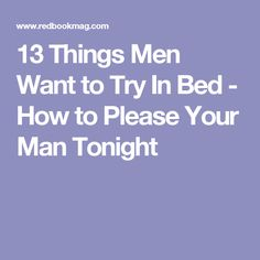 13 Things Men Want to Try In Bed - How to Please Your Man Tonight