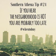If the neighborhood is HOT, then you are probably too late #southernathenatips #whentobuy #realestate #investment #nashvilleskyline #realtor