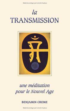 Amazon.fr - La transmission : une méditation pour le Nouvel Age - Benjamin Creme - Livres