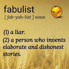 Fabulist (n) a liar. a person who invents elaborate and dishonest stories. Unusual Words, Weird Words, Rare Words, Big Words, Words To Use, Powerful Words, Cool Words, Good Vocabulary, English Vocabulary Words