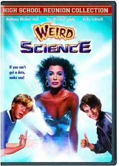Weird Science. Omg! I had forgot about this movie and I have seen it a million times and loved it.
