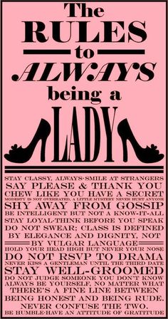 The rules to always being a lady. would be a good poster