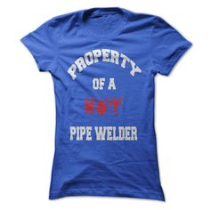 PROPERTY OF A HOT PIPE WELDER T Shirt, Hoodie, Sweatshirt