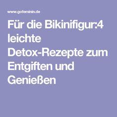 Für die Bikinifigur:4 leichte Detox-Rezepte zum Entgiften und Genießen