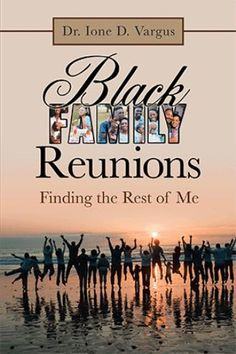 Order your copy of Black Family Reunions, Finding the Rest of Me by Dr Ione D. Vargus from the publisher.