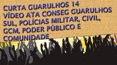 Curta Guarulhos #14 - Vídeo Ata - CONSEG 27/04/2016