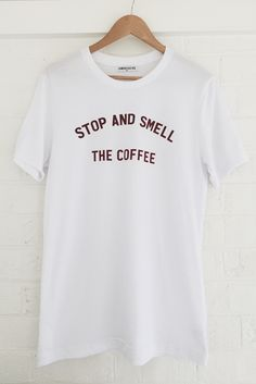 Stop And Smell The Coffee T-Shirt