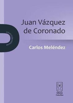 Juan Vázquez de Coronado. Autor: Carlos Meléndez. Más detalles en: http://www.editorialcostarica.com/catalogo.cfm?detalle=1937