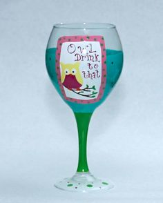 Owl Drink to That Hand painted wine glass
