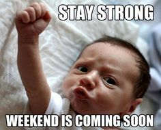 stay-strong-weekend-is-coming-soon-baby