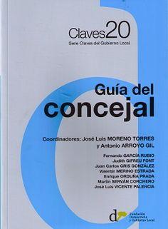 Guía del concejal / coordinadores: José Luis Moreno Torres y Antonio Arroyo Gil ; [autores]: Fernando García Rubio [y otros]