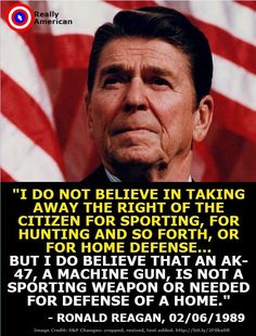 Truth. Raegan, Carter and Ford went on to request the house of reps support a ban on assault type weapons including ak 47. How far the people have fallen since