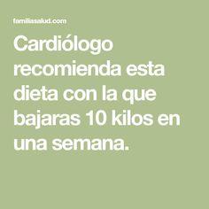 Cardiólogo recomienda esta dieta con la que bajaras 10 kilos en una semana.
