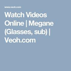 Watch Videos Online | Megane (Glasses, sub) | Veoh.com