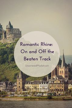 The Romantic Rhine in Germany: On and Off the Beaten Path. All you need to know to make the best of your visit to the Rhine Valley in Germany.  http://uncorneredmarket.com/romantic-rhine-travel/