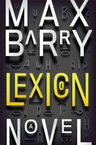 Lexicon by Max Barry  Think Inception meets X-Men meets Lev Grossman's Magicians series.