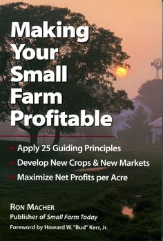 Making Your Small Farm Profitable    Ron Macher. 1999. North Adams, MA Storey Books.